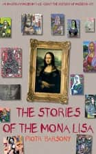 The Stories of the Mona Lisa ebook by Piotr Barsony