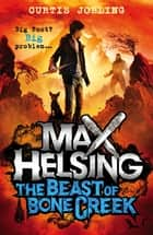 Max Helsing and the Beast of Bone Creek - Book 2 ebook by Curtis Jobling