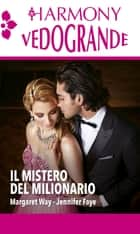 Il mistero del milionario - Harmony Vedogrande ebook by Margaret Way, Jennifer Faye