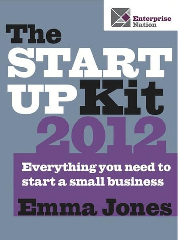 The Start-Up Kit 2012: Everything you need to start a small business ebook by Emma Jones
