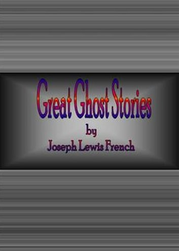 Great Ghost Stories ebook by Joseph Lewis French