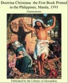Doctrina Christiana: The First Book Printed in The Philippines, Manila, 1593 ebook by Anonymous