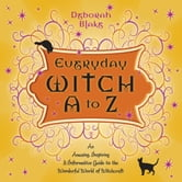 Everyday Witch A to Z: An Amusing, Inspiring & Informative Guide to the Wonderful World of Witchcraft - An Amusing, Inspiring & Informative Guide to the Wonderful World of Witchcraft ebook by Deborah Blake