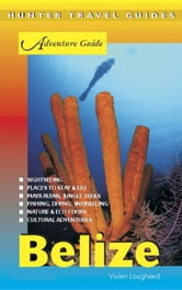 Belize Adventure Guide 8th ed. ebook by Vivien Lougheed