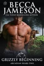 Grizzly Beginning ebook by Becca Jameson