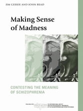 Making Sense of Madness - Contesting the Meaning of Schizophrenia ebook by Jim Geekie,John Read
