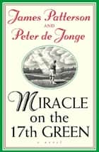 Miracle on the 17th Green ebook by James Patterson, Peter De Jonge