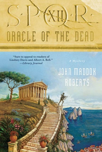 SPQR XII: Oracle of the Dead - A Mystery eBook by John Maddox Roberts