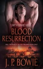 Blood Resurrection ebook by J.P. Bowie