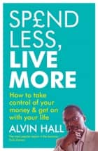 Spend Less, Live More - How to take control of your money and get on with your life e-bog by Alvin Hall