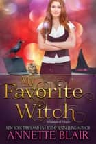 My Favorite Witch - The Whimsical Magic Series, #2 ebook by Annette Blair