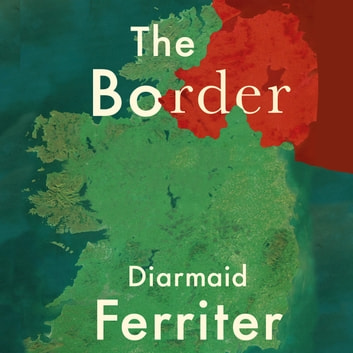 The Border - The Legacy of a Century of Anglo-Irish Politics audiobook by Diarmaid Ferriter