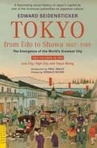 Tokyo from Edo to Showa 1867-1989 ebook by Edward Seidensticker,Donald Richie,Paul Waley