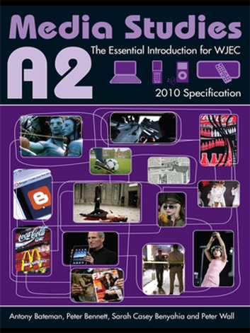 A2 Media Studies - The Essential Introduction for WJEC ebook by Antony Bateman,Peter Bennett,Sarah Casey Benyahia,Peter Wall