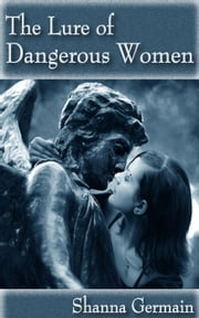 The Lure of Dangerous Women ebook by Shanna Germain
