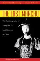 The Last Manchu - The Autobiography of Henry Pu Yi, Last Emperor of China ebook by Henry Pu Yi, Paul Kramer