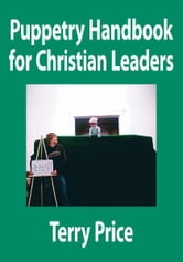 Puppetry Handbook for Christian Leaders ebook by Terry Price