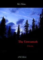 The Unwanted: A Novella ebook by M.J. Winn