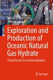 Exploration and Production of Oceanic Natural Gas Hydrate - Critical Factors for Commercialization ebook by Michael D. Max,Arthur H. Johnson