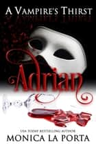 A Vampire's Thirst: Adrian ebook by Monica La Porta