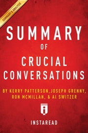 Summary of Crucial Conversations - by Kerry Patterson, Joseph Grenny, Ron McMillan, and Al Switzer | Includes Analysis ebook by Instaread Summaries
