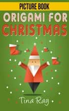 Origami For Christmas ebook by Tina Ray