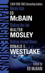 Transgressions Vol. 3 - Merely Hate/Walking the Line/Walking Around Money ebook by Ed McBain,Ed McBain,Walter Mosley,Donald E. Westlake