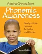 Phonemic Awareness - Ready-to-Use Lessons, Activities, and Games ebook by Dr. Victoria Groves Scott