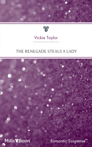 The Renegade Steals A Lady ebook by Vickie Taylor