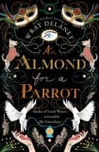 An Almond for a Parrot: the gripping and decadent historical page turner for 2017 ebook by