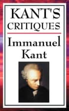 Kant's Critiques ebook by Immanuel Kant