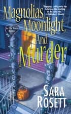 Magnolias, Moonlight, and Murder ebook by Sara Rosett