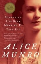 Something I've Been Meaning to Tell You ebook by Alice Munro