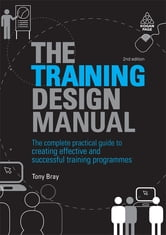 The Training Design Manual - The Complete Practical Guide to Creating Effective and Successful Training Programmes ebook by Tony Bray