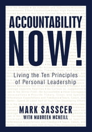 Accountability Now! - Living the Ten Principles of Personal Leadership ebook by Mark Sasscer with Maureen McNeill