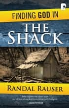 Finding God in The Shack ebook by Randal Rauser