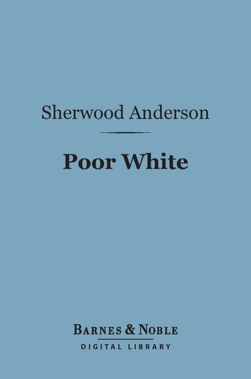 Poor White (Barnes & Noble Digital Library) ebook by Sherwood Anderson