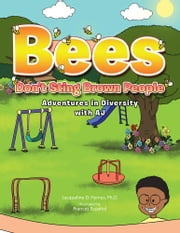 Bees Don't Sting Brown People - Adventures in Diversity with AJ ebook by Jacqueline D. Hymes, Ph.D.