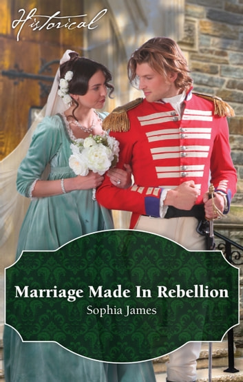 Marriage Made In Rebellion ebook by Sophia James