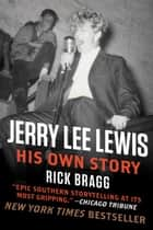 Jerry Lee Lewis: His Own Story - His Own Story by Rick Bragg ebook by Rick Bragg