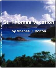 ST. Thomas Vacation - Cruising Guide to the Virgin Islands ebook by Shanae Bolton