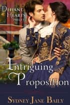 An Intriguing Proposition (The Defiant Hearts Series, Prequel) ebook by Sydney Jane Baily
