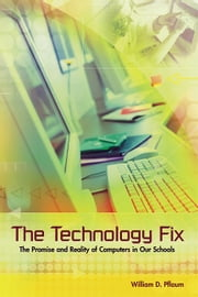 The Technology Fix - The Promise and Reality of Computers in Our Schools ebook by William D. Pflaum