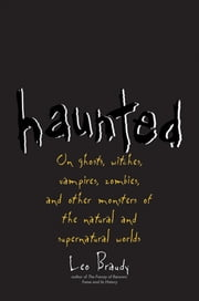 Haunted - On Ghosts, Witches, Vampires, Zombies, and Other Monsters of the Natural and Supernatural Worlds ebook by Kobo.Web.Store.Products.Fields.ContributorFieldViewModel