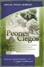 Peones ciegos ebook by Miguel Ángel Moreno