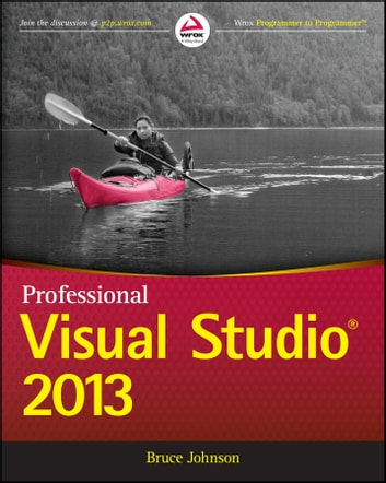 Professional Visual Studio 2013 ebook by Bruce Johnson