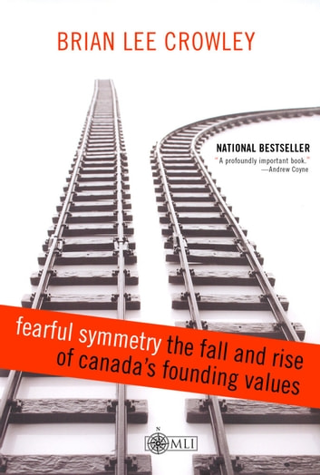 Fearful Symmetry - the Fall and Rise of Canada's Founding Values ebook by Brian Lee Crowley