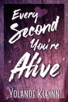 Every Second You're Alive ebook by Yolande Kleinn