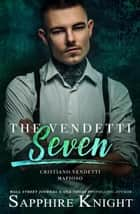 The Vendetti Seven - Cristiano Vendetti Mafioso ebook by Sapphire Knight