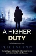 A Higher Duty - A gripping 1960s British courtroom drama ebook by Peter Murphy